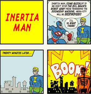 Inertia Man! I got about equal parts chuckles and eye rolls when I showed my students this. Which of course just made it more hilarious :)