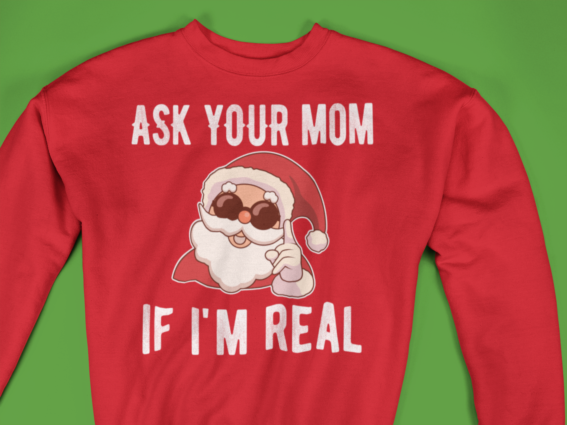 Ask Your Mom Santa Ask Your Mom If Im Real Funny Santa Sweater