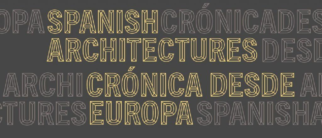 Spanish Architectures. Crónica desde Europa