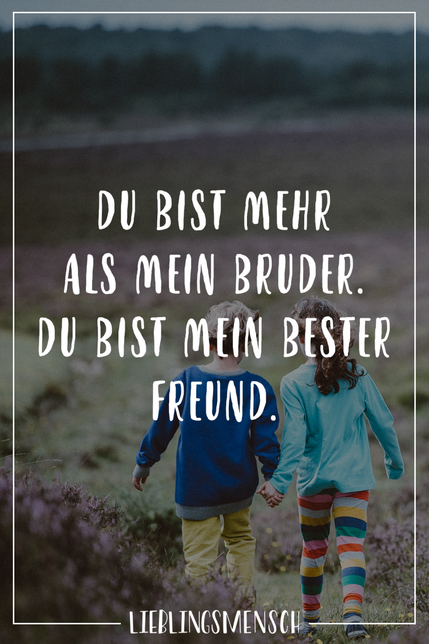 Du bist mehr als mein Bruder. Du bist mein bester Freund