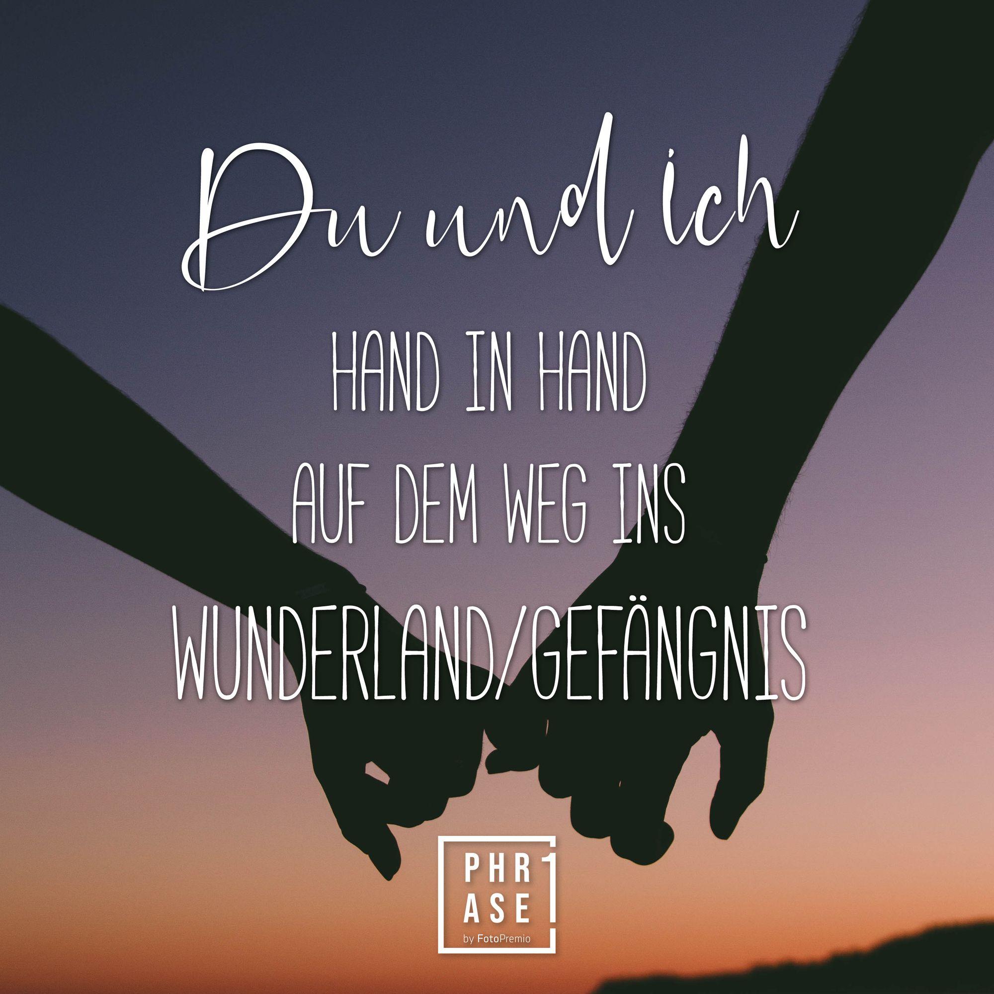 Du Und Ich Hand In Hand Auf Dem Weg Ins Wunderland Gefangnis Romantische Spruche Liebesspruche Spruche Beziehung