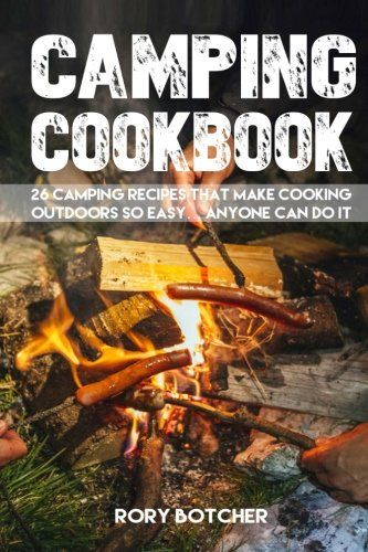 I like this Camping Cookbook: 26 Camping Recipes That Make Cooking Outdoors So Easy... Anyone Can Do It (Rory's Meat Kitchen)