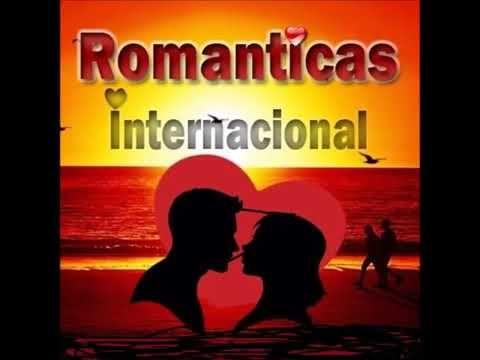 As Melhores Musicas Romanticas Internacionais De Todos Os Tempos