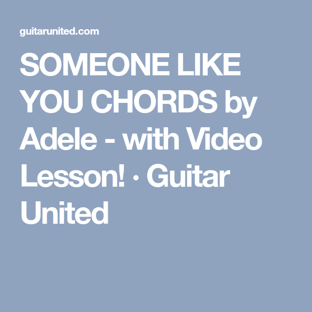 SOMEONE LIKE YOU CHORDS by Adele - with Video Lesson! · Guitar ...