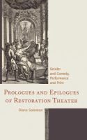 Prologues and epilogues of Restoration theater : gender and comedy, performance and print / Diana Solomon.