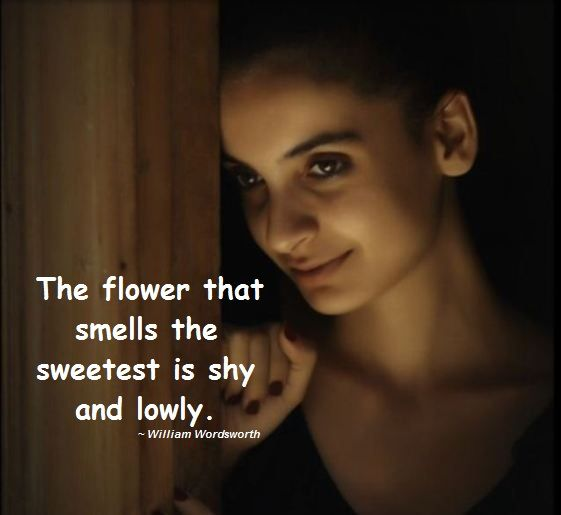 The Flower That Smells The Sweetest Is Shy And Lowly William Amazing Flower Love Quotes