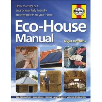The Eco House Manual Eco Friendly Home Improvements