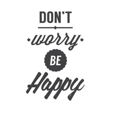 Wall Quote Don T Worry Be Happy Wall Quotes Quotes Song Quotes