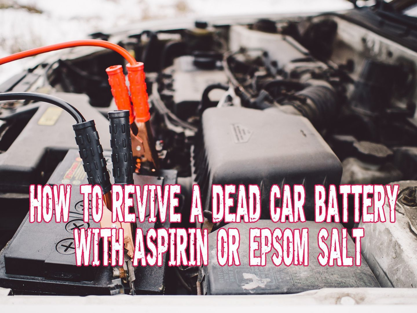 How To Revive A Dead Car Battery With Aspirin Or Epsom Salt Dead Car Battery Car Battery Battery Hacks