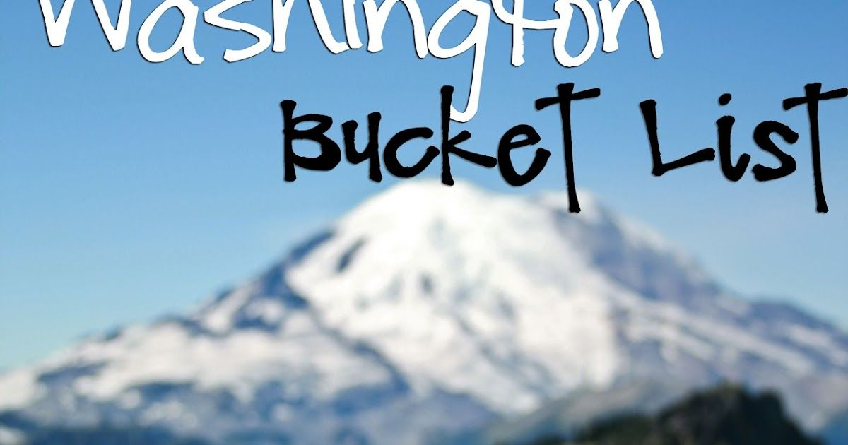 Just Sayin' : Washington State Bucket List