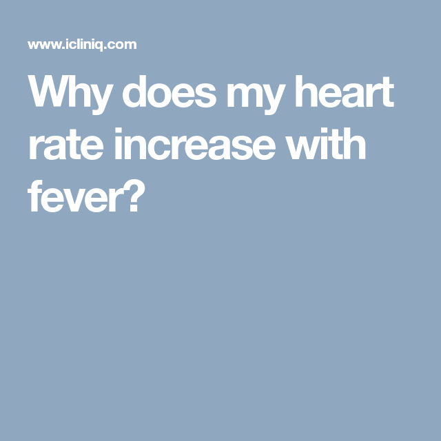 Why Does My Heart Rate Increase With Fever Heart Rate Increase Heart Rate My Heart