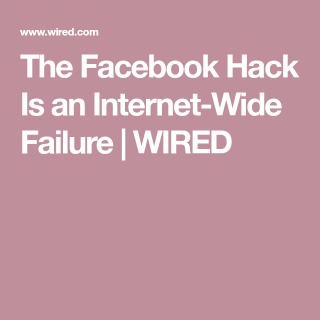 The Facebook Hack Exposes an Internet-Wide Failure | Mac, PC