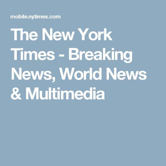 the new york times breaking news world news multimedia aaaa