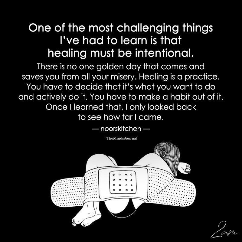One Of The Most Challenging Things I've Had To Learn Is That Healing Must Be Intentional