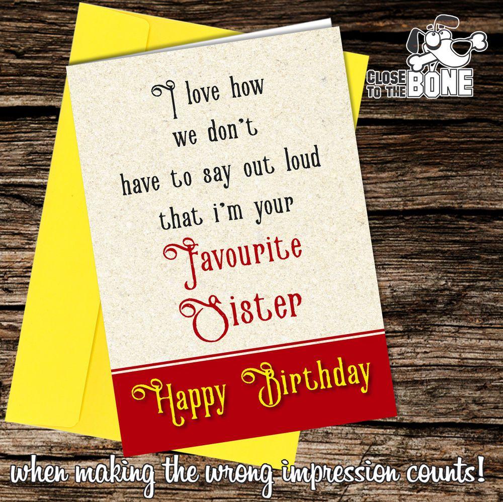 #102 Favourite Sister BIRTHDAY Greeting Card Funny Humour Rude Joke  | eBay