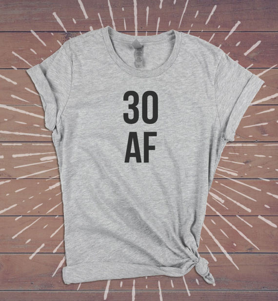 30 AF 30th Birthday Shirt Thirty Thirtieth Gift For Her Tee Top Tank Tshirt Womens Dirty