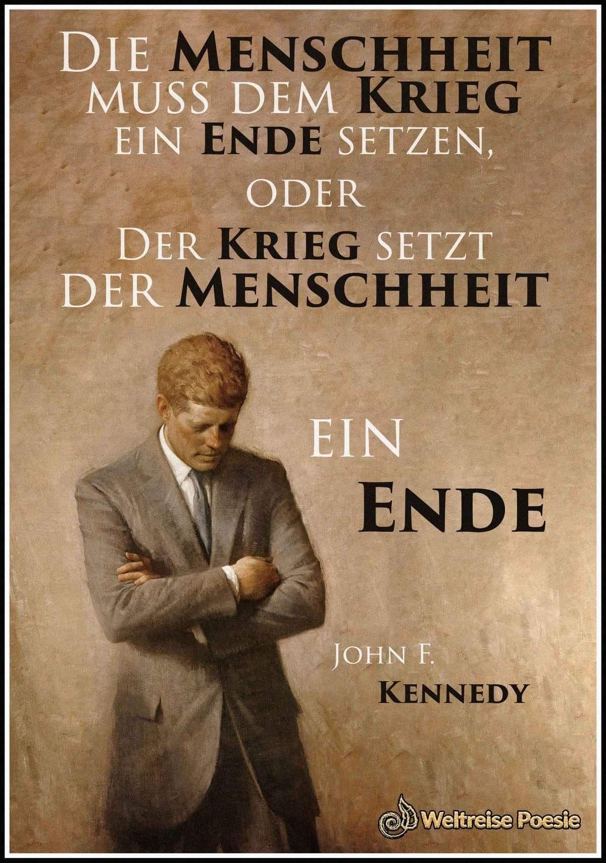 Komisch Die Amis Hatten Sie Nicht Schon Den Krieg Gegen Deutschland Zum Letzten Krieg Ausgerufen Frieden Zitate Weisheiten Zitate Kennedy Zitate