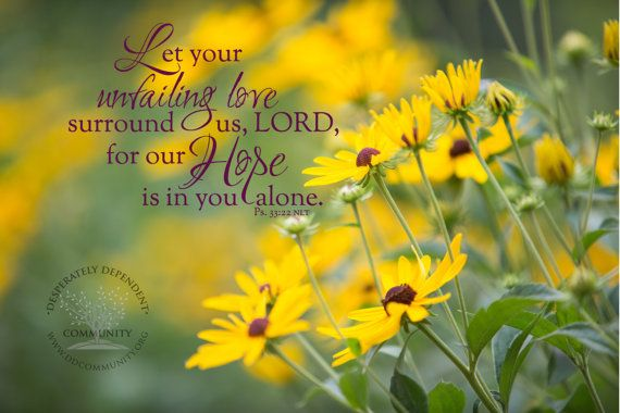 Let your unfaling love surround us, Lord, for our hope is in you alone. Ps. 33:22 Digital File by DesignVerses on Etsy used as overlay on original photography by Charity Duke.