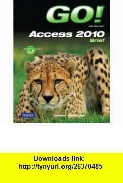 Go with microsoft access 2010 brief 9780136122470 shelley with office 2010 volume 1 edition a book by shelley gaskin robert ferrett alicia vargas carolyn mclellan fandeluxe Images