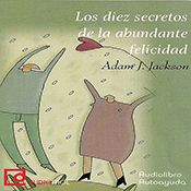I finished listening to Los diez secretos de la abundante felicidad [The Ten Secrets of Abundant Happiness] by Adam J. Jackson, narrated by Adam J Jackson on my Audible app. Try Audible and get it free.