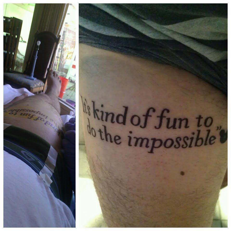 """""""It's Kind Of Fun To Do The Impossible"""" Thigh Tattoo. An"""