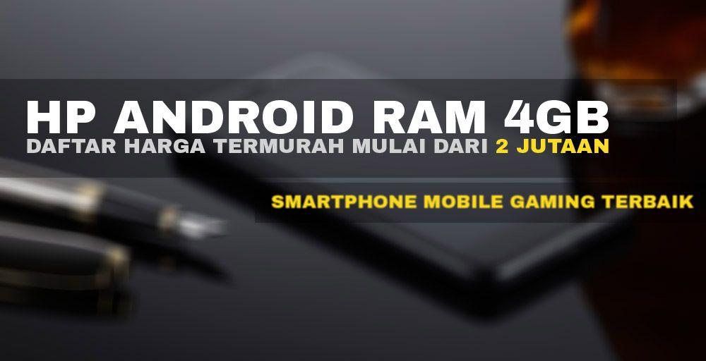 5 Hp Android Ram 4gb Harga 2 Jutaan Terbaru Dan Terbaik 2017 Tech