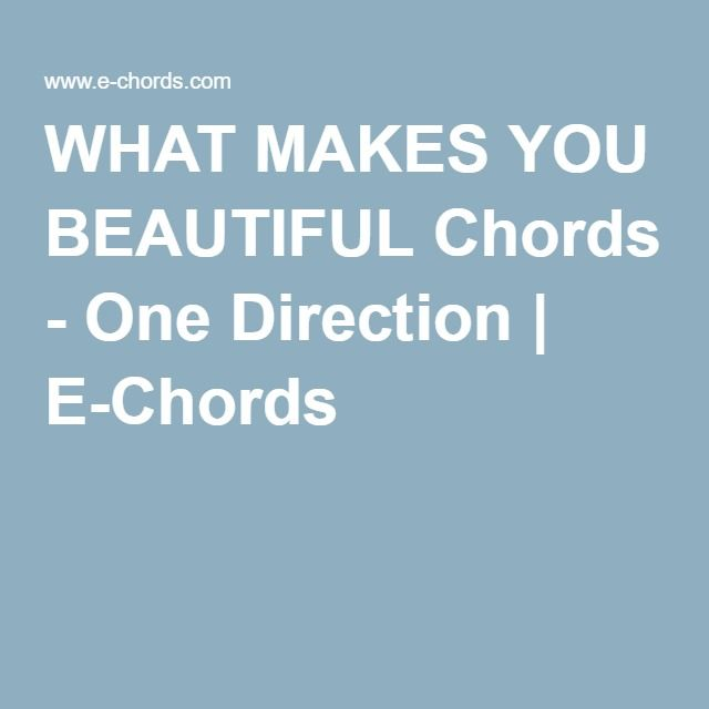 WHAT MAKES YOU BEAUTIFUL Chords - One Direction | E-Chords | chords ...