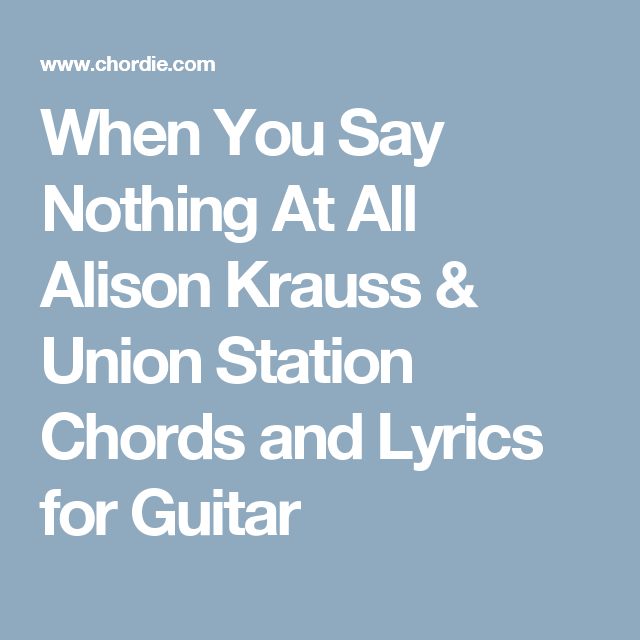 When You Say Nothing At All Alison Krauss Union Station Chords And