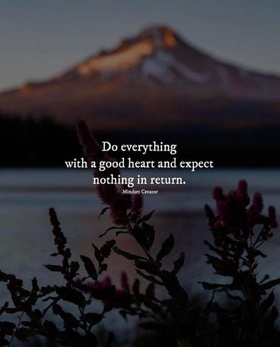 Do Everything With A Good Heart And Expect Nothing In Return Life Quotes Quotes Positive Quotes Quote Life Quotes An Good Heart Quotes Life Quotes Words Quotes
