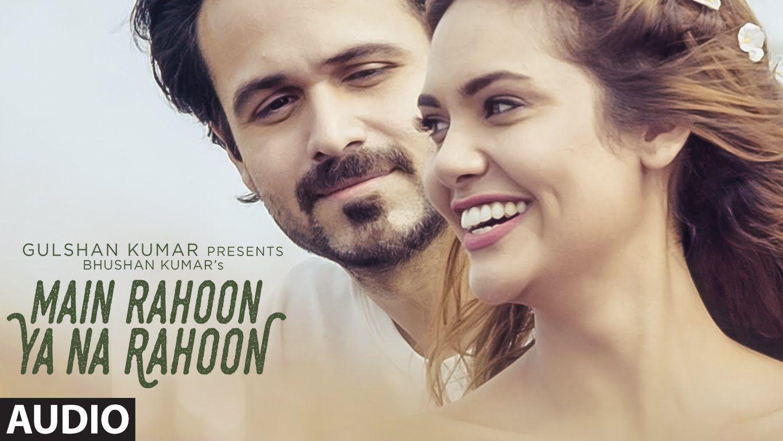 Main Rahoon Ya Na Rahoon Full Audio Song Emraan Hashmi Esha Gupta