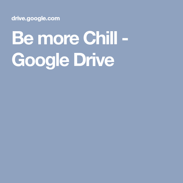 Be more Chill - Google Drive | Bootlegs | Be more chill, Chill