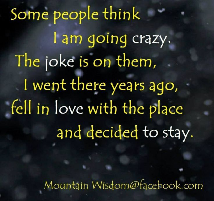 You Think I M Crazy Quotes Some People Think I M Going Crazy Spreuken