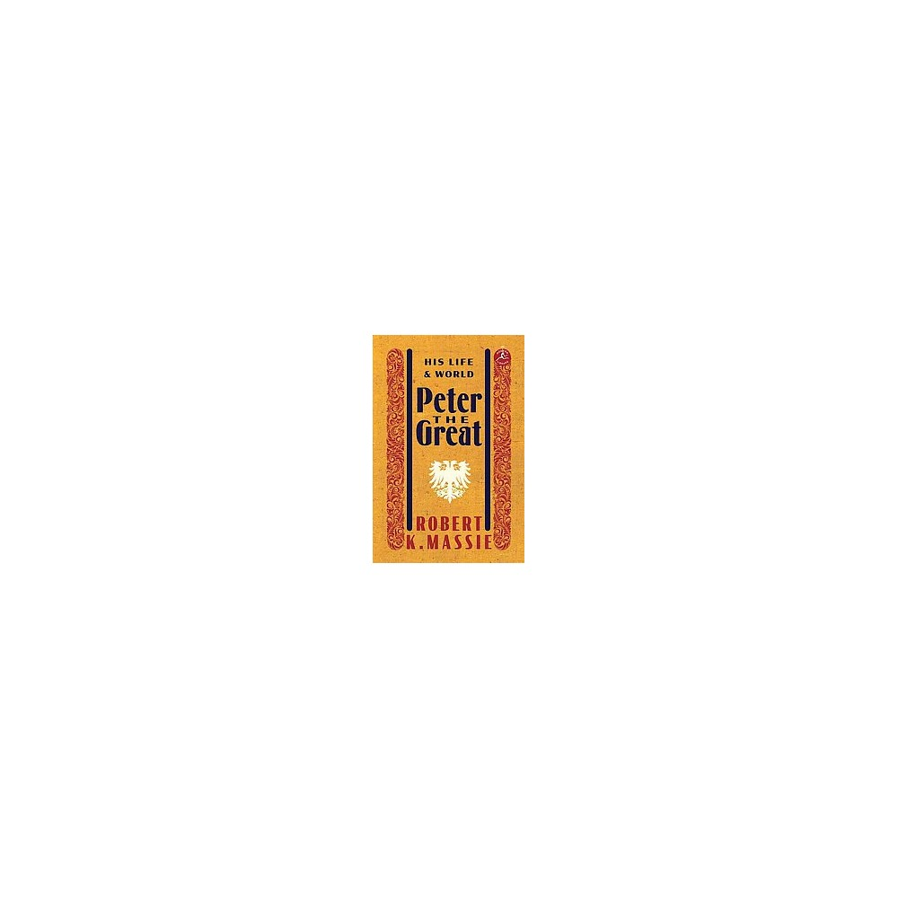 Peter The Great His Life And World Hardcover Robert K Massie