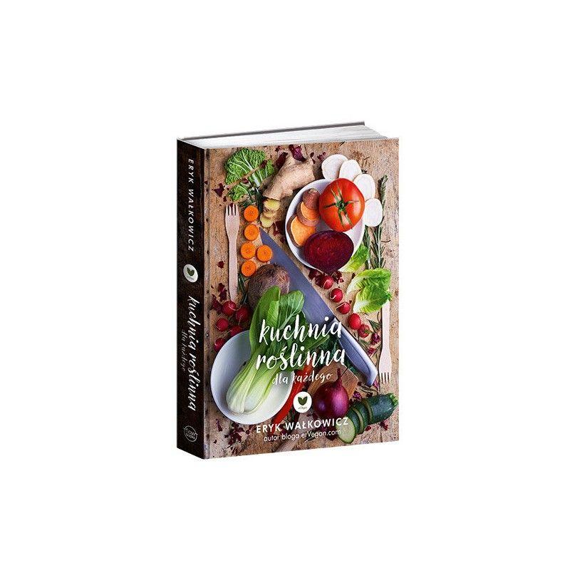 Ervegan Kuchnia Roslinna Dla Kazdego Ksiazka Eryka Walkowicza Book Cover Books