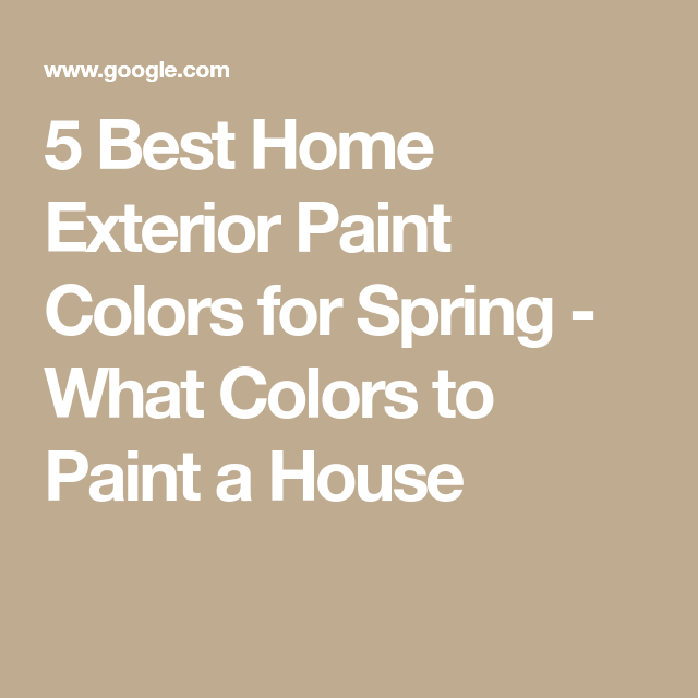 Ich Habe Diese Farben Mit Colorsnap Visualizer Für Iphone: 5 Best Home Exterior Paint Colors For Spring