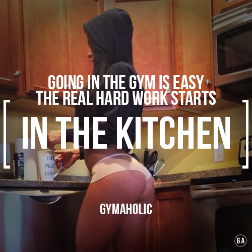 The real hard work starts in the kitchen ! http://gymaholic.co #motivation