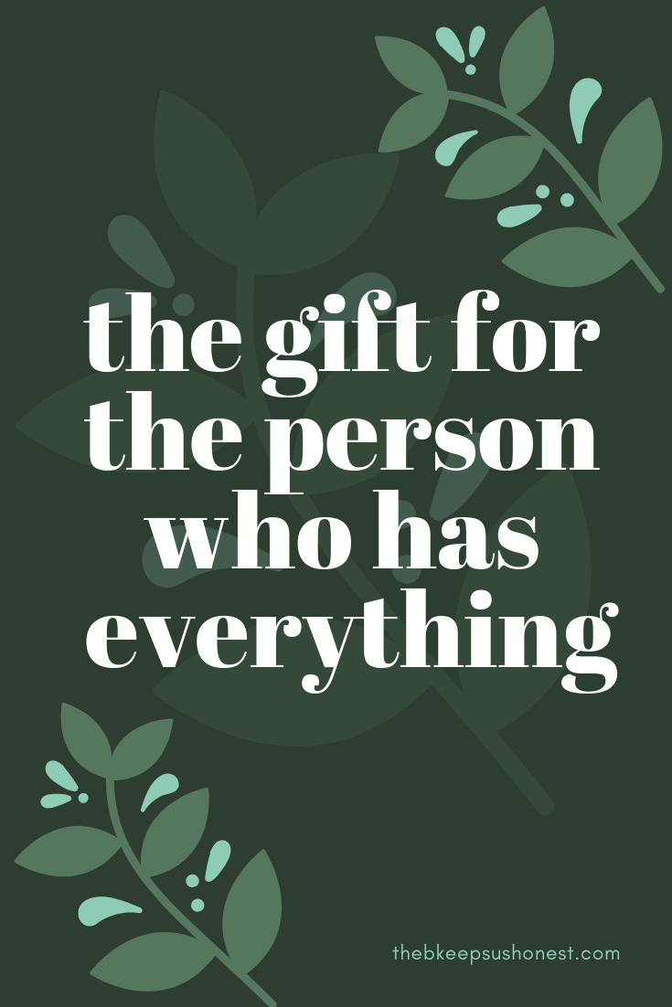The Gift for The Person Who Has Everything – The B Keeps ...