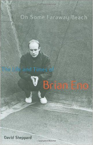 On Some Faraway Beach: The Life and Times of Brian Eno: David Sheppard: 9781556529429: Amazon.com: Books