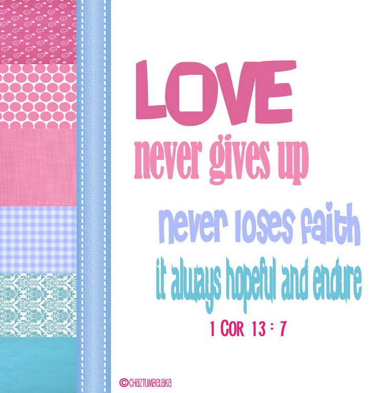 Love never gives up, never loses faith, it always hopeful and endure. 1 Cor 13:7  (c)ChazTumbelaka http://www.flickr.com/photos/chaztumbelaka