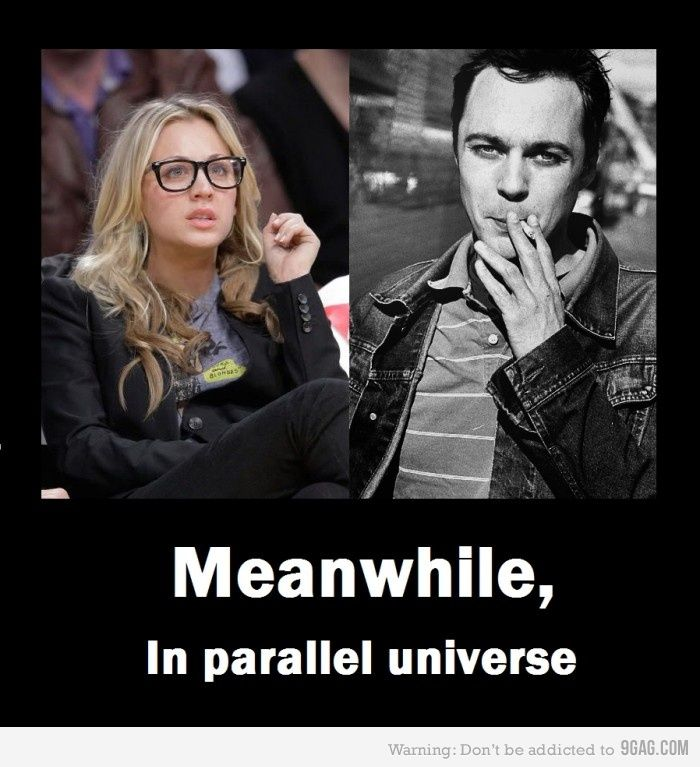 Sheldon always talks about what he would be like in a parallel universe. bet he'd never guess this