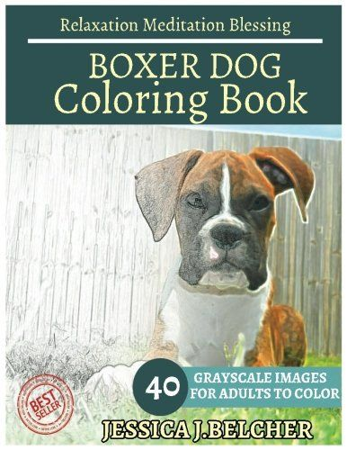 BOXER DOG Coloring book for Adults Relaxation  Meditation Blessing: Sketches Coloring Book 40 Grayscale Images
