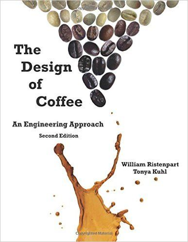 Amazon.com: The Design of Coffee: An Engineering Approach (9781537305578): William Ristenpart, Tonya Kuhl: Books