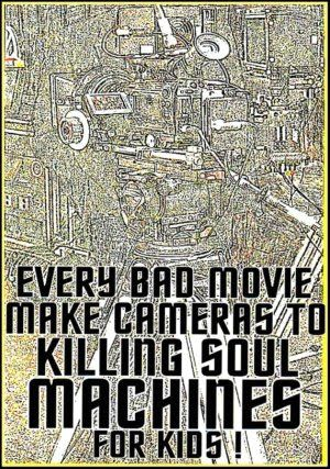 """art work by Paul Maler / """"Every bad movie make cameras to killing soul machines for kids"""""""