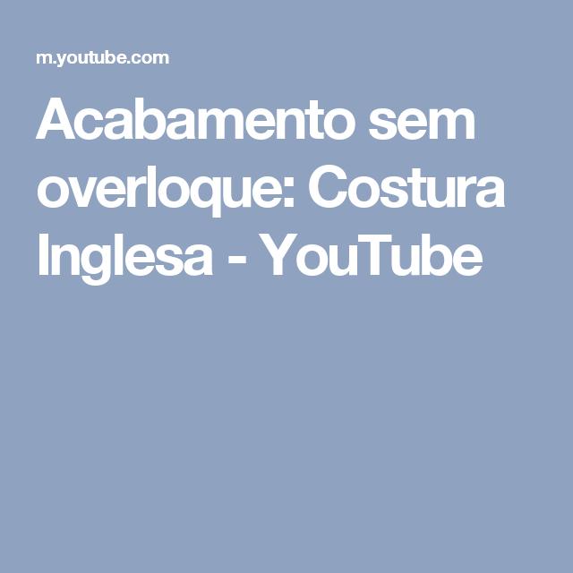 Acabamento sem overloque: Costura Inglesa - YouTube