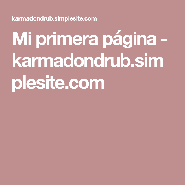 Mi primera página - karmadondrub.simplesite.com