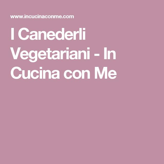 I Canederli Vegetariani - In Cucina con Me