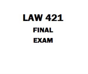 LAW 421 Final Exam 1) Which of the following does not