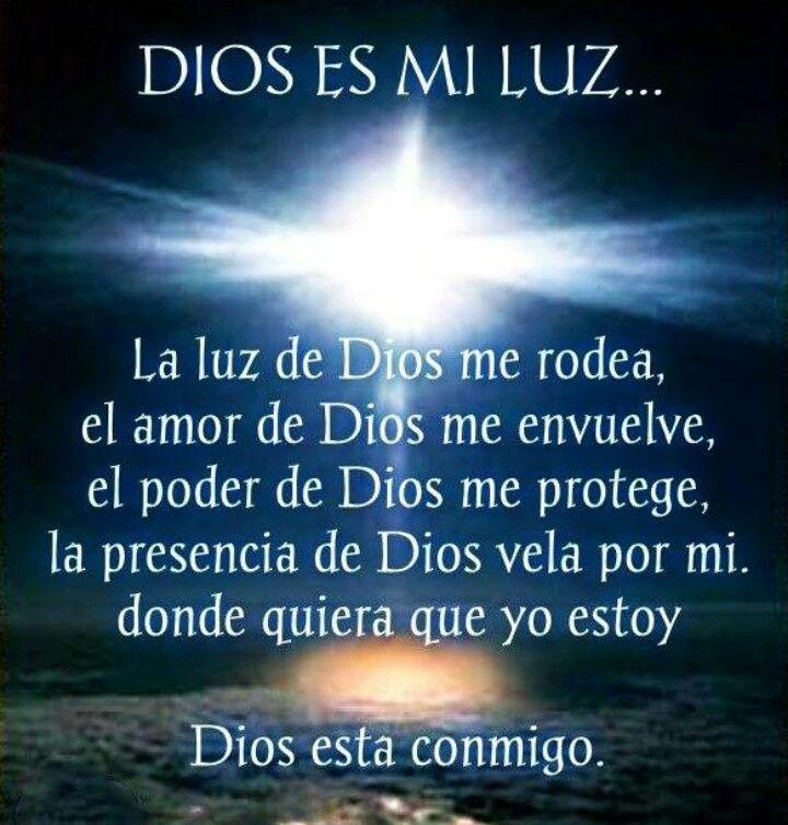 Dios es mi Luz... La luz de Dios me rodea, el amor de Dios me envuelve, el poder de Dios me protege, la presencia de Dios vela por mi, donde quiera que yo estoy Dios esta Conmigo.
