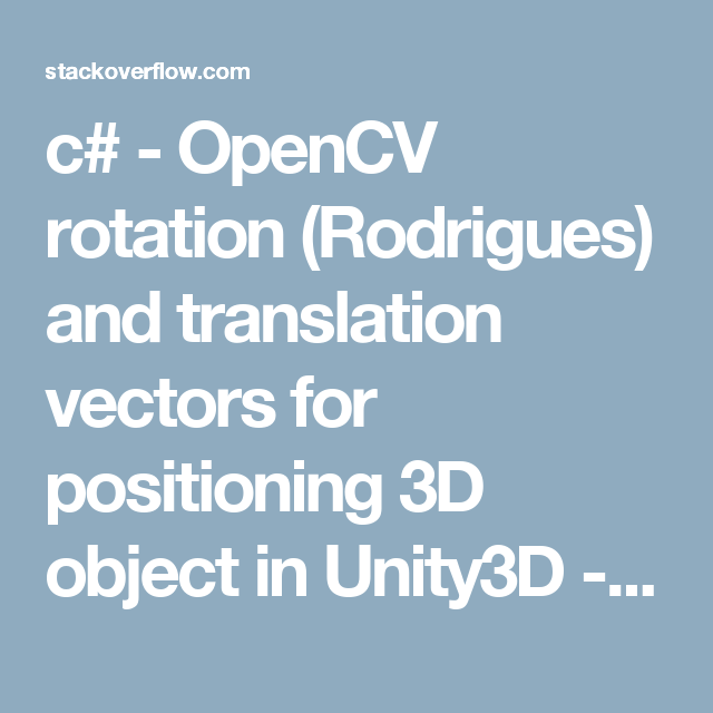 c# - OpenCV rotation (Rodrigues) and translation vectors for