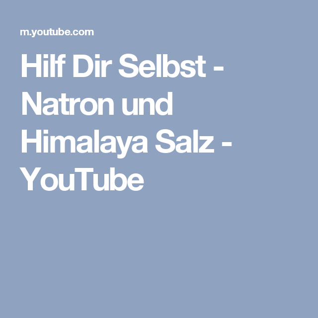 hilf dir selbst natron und himalaya salz youtube. Black Bedroom Furniture Sets. Home Design Ideas